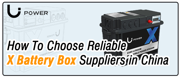 How-To-Choose-Reliable-X-Battery-Box-Suppliers-in-China-LI-Power