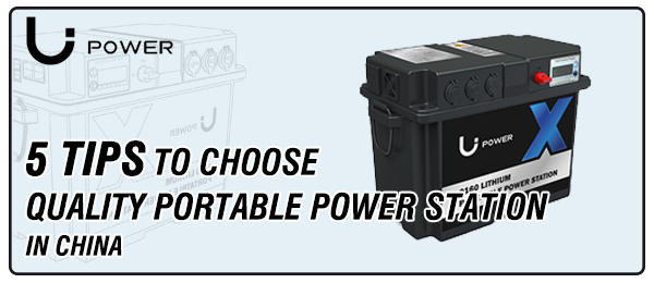 TOP 5 TIPS TO CHOOSE QUALITY PORTABLE POWER STATION IN CHINA LI Power
