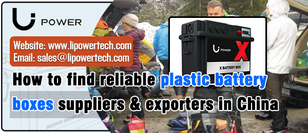 How-to-find-reliable-plastic-battery-boxes-suppliers-&-exporters-in-China-LI-POWER